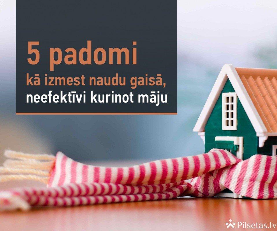 5 padomi kā izmest naudu gaisā, neefektīvi kurinot māju